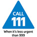 Call 111 when you need medical help fast but it's not a 999 emergency